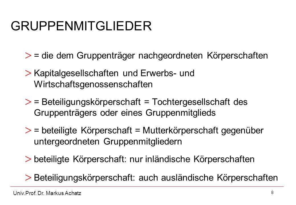 8 Univ.Prof. Dr. Markus Achatz GRUPPENMITGLIEDER > = die dem Gruppenträger nachgeordneten Körperschaften > Kapitalgesellschaften und Erwerbs- und Wirt