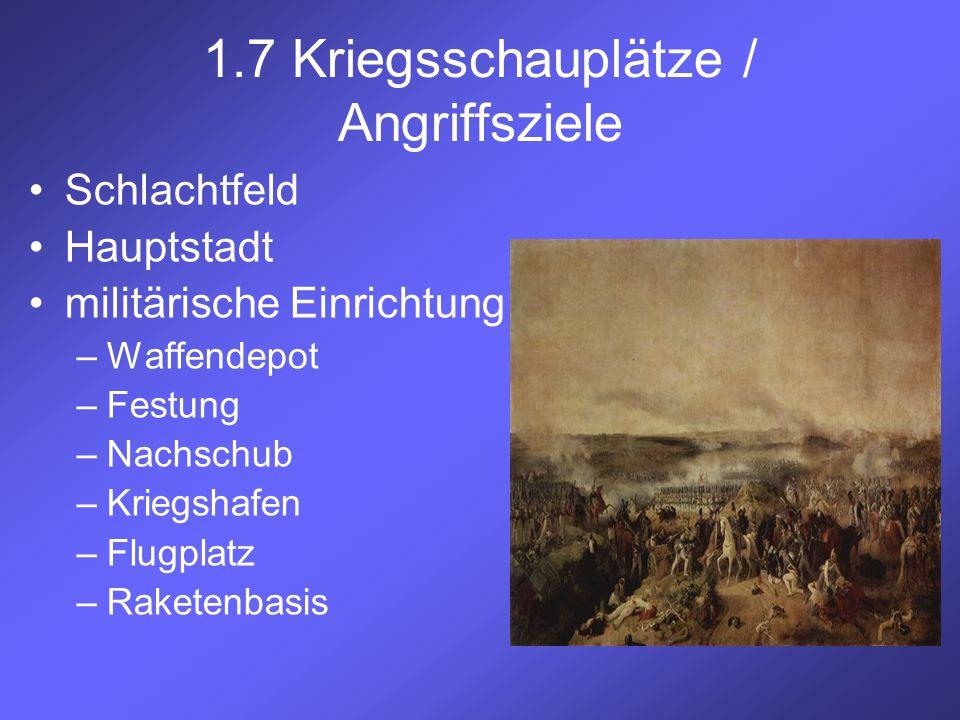 1.7 Kriegsschauplätze / Angriffsziele Schlachtfeld Hauptstadt militärische Einrichtung –Waffendepot –Festung –Nachschub –Kriegshafen –Flugplatz –Raket