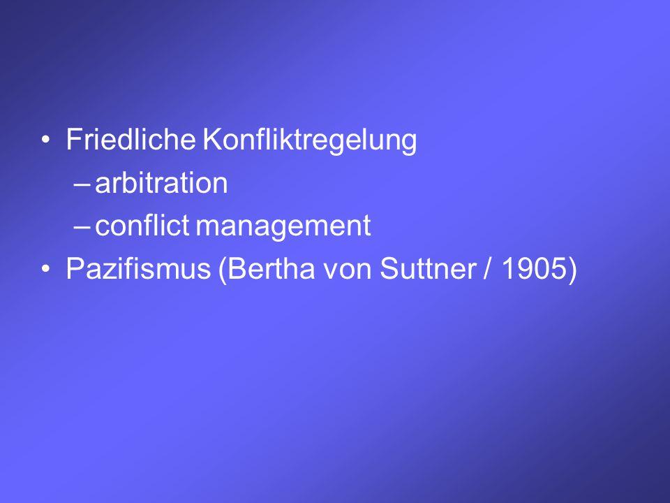Friedliche Konfliktregelung –arbitration –conflict management Pazifismus (Bertha von Suttner / 1905)