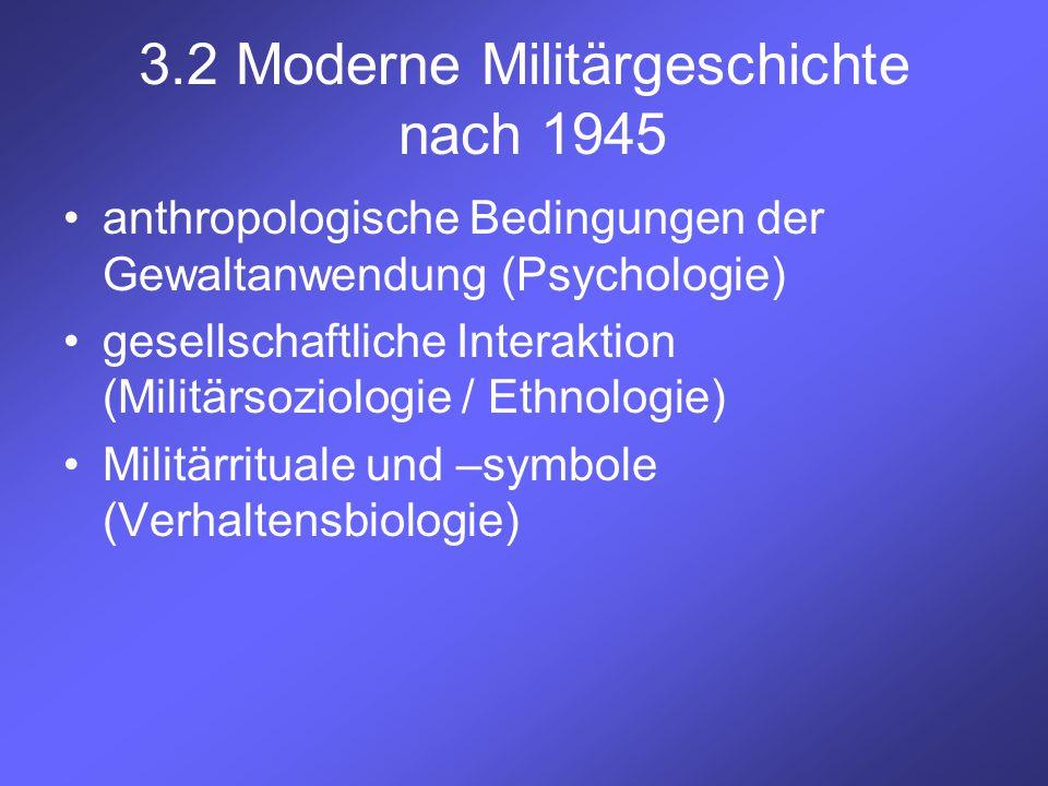 3.2 Moderne Militärgeschichte nach 1945 anthropologische Bedingungen der Gewaltanwendung (Psychologie) gesellschaftliche Interaktion (Militärsoziologi