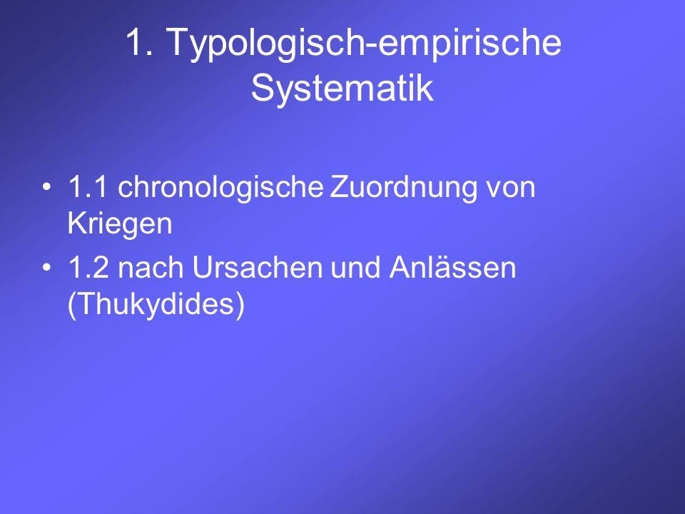 1. Typologisch-empirische Systematik 1.1 chronologische Zuordnung von Kriegen 1.2 nach Ursachen und Anlässen (Thukydides)