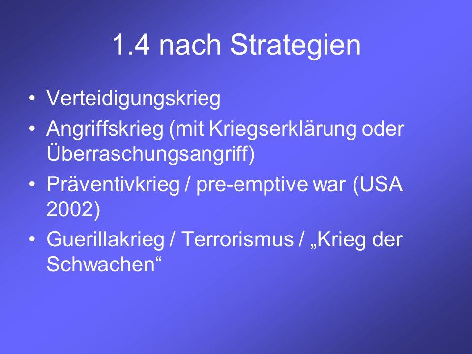 1.4 nach Strategien Verteidigungskrieg Angriffskrieg (mit Kriegserklärung oder Überraschungsangriff) Präventivkrieg / pre-emptive war (USA 2002) Gueri