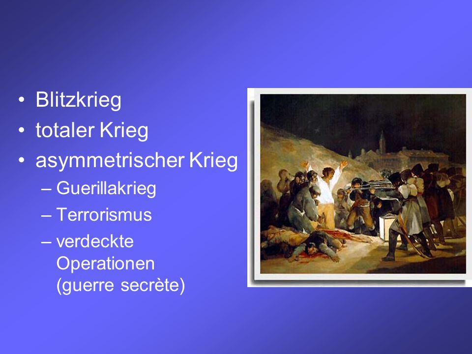 Blitzkrieg totaler Krieg asymmetrischer Krieg –Guerillakrieg –Terrorismus –verdeckte Operationen (guerre secrète)