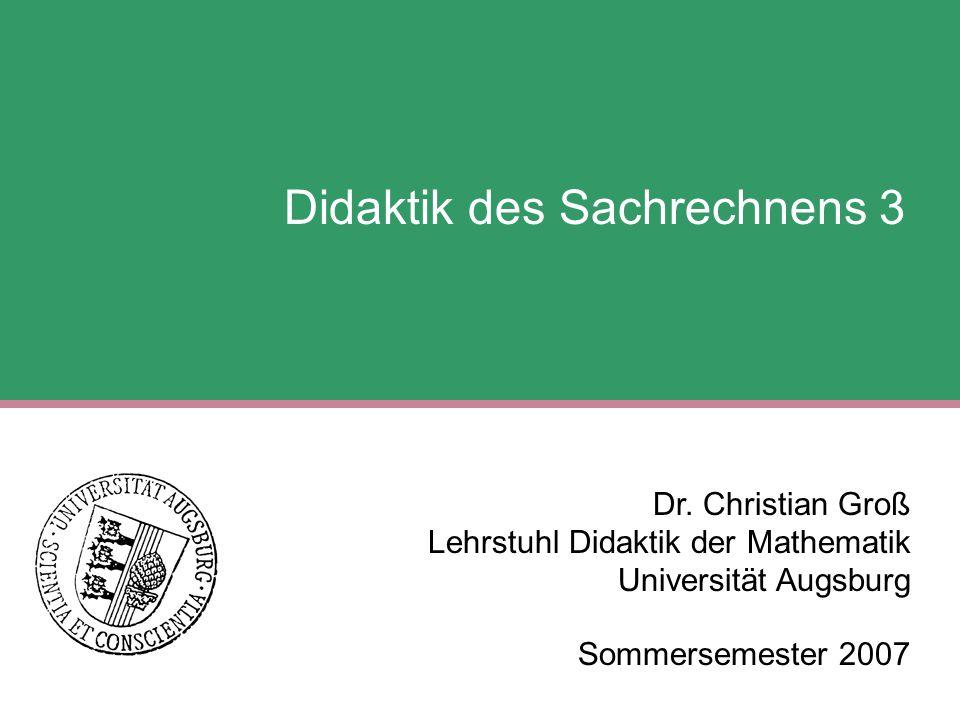Didaktik des Sachrechnens 3 Dr. Christian Groß Lehrstuhl Didaktik der Mathematik Universität Augsburg Sommersemester 2007