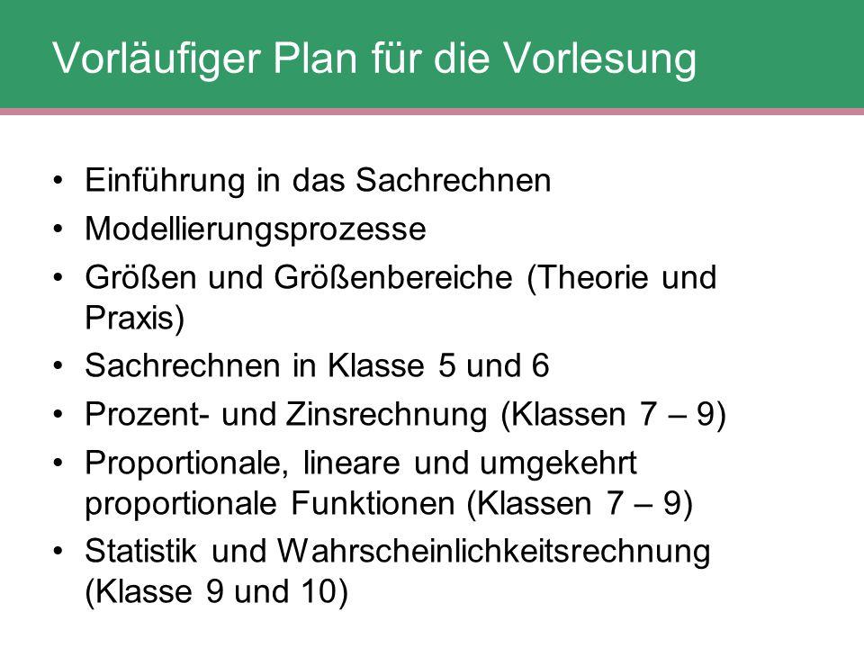 Vorläufiger Plan für die Vorlesung Einführung in das Sachrechnen Modellierungsprozesse Größen und Größenbereiche (Theorie und Praxis) Sachrechnen in K