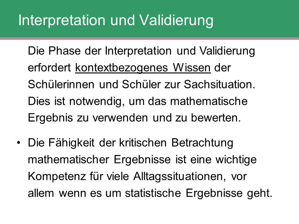 Die Phase der Interpretation und Validierung erfordert kontextbezogenes Wissen der Schülerinnen und Schüler zur Sachsituation. Dies ist notwendig, um