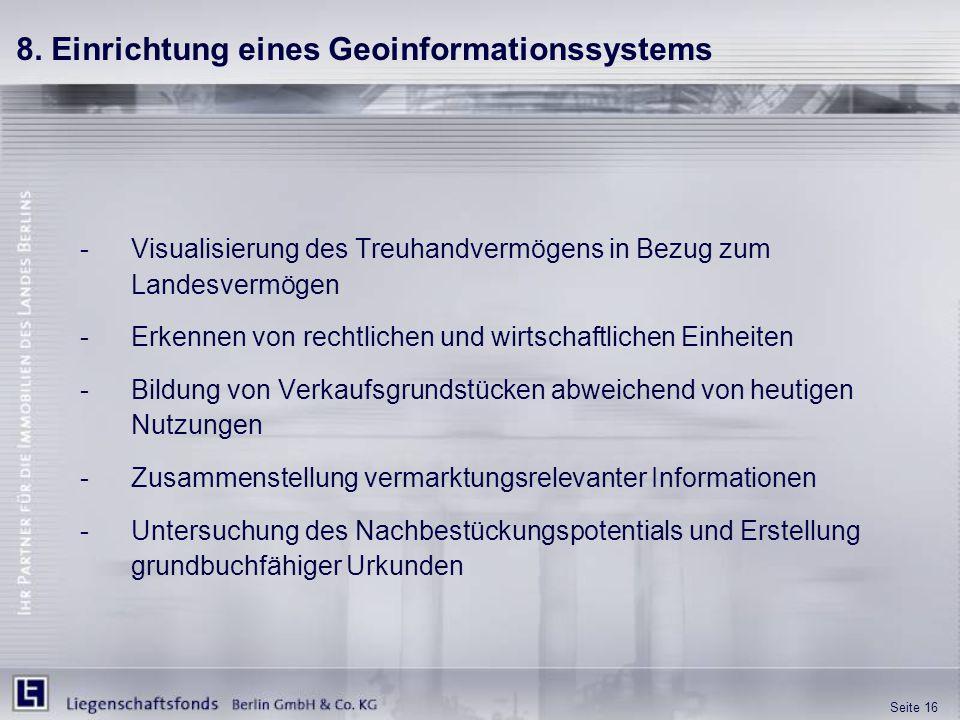 Seite 16 8. Einrichtung eines Geoinformationssystems -Visualisierung des Treuhandvermögens in Bezug zum Landesvermögen -Erkennen von rechtlichen und w