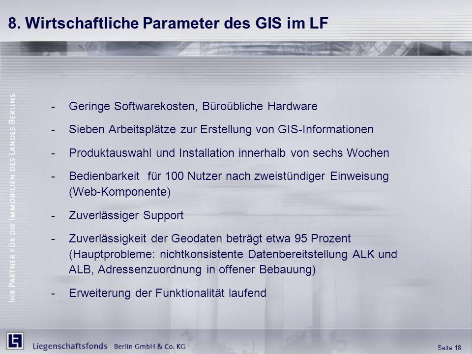 Seite 18 8. Wirtschaftliche Parameter des GIS im LF -Geringe Softwarekosten, Büroübliche Hardware -Sieben Arbeitsplätze zur Erstellung von GIS-Informa