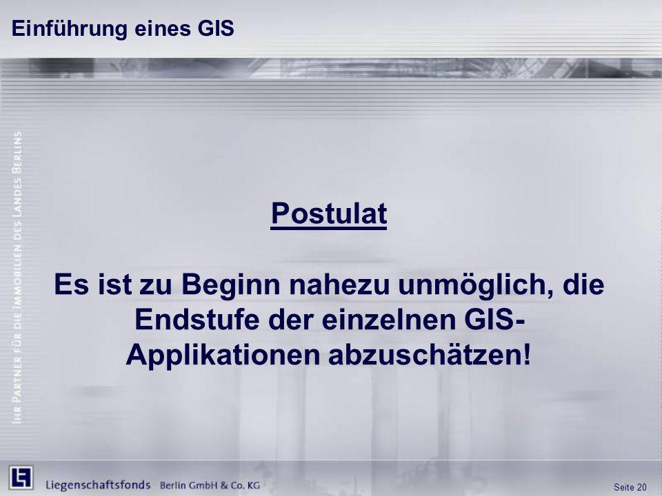 Seite 20 Einführung eines GIS Postulat Es ist zu Beginn nahezu unmöglich, die Endstufe der einzelnen GIS- Applikationen abzuschätzen!