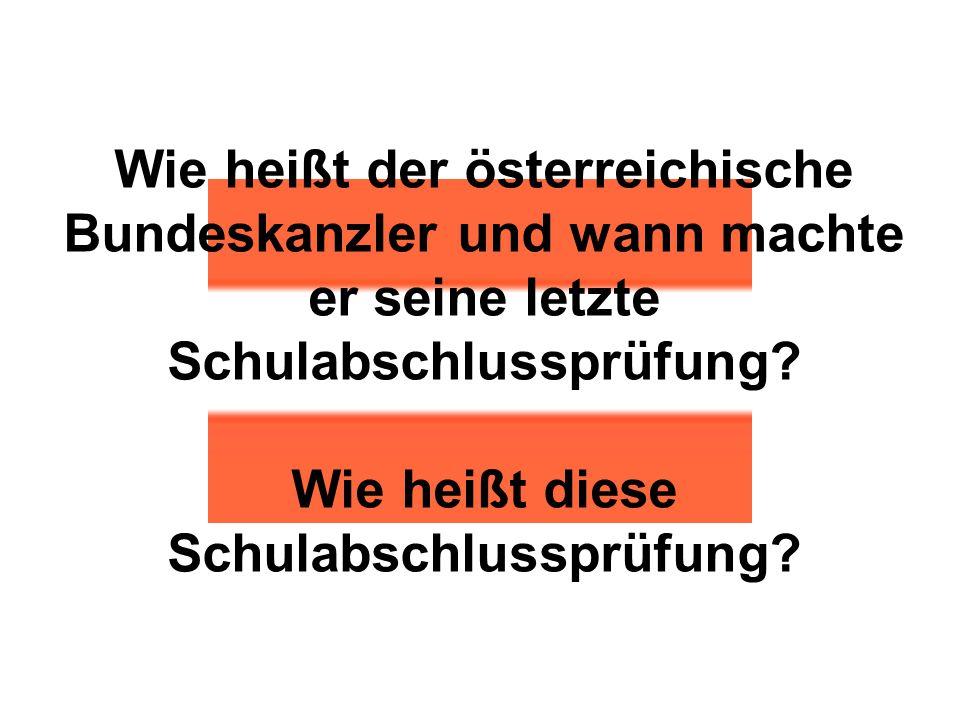 Wie heißt der österreichische Bundeskanzler und wann machte er seine letzte Schulabschlussprüfung? Wie heißt diese Schulabschlussprüfung?