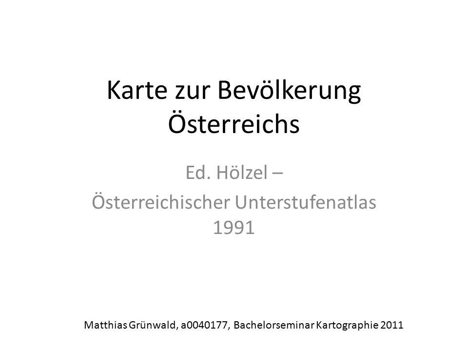 Karte zur Bevölkerung Österreichs Ed. Hölzel – Österreichischer Unterstufenatlas 1991 Matthias Grünwald, a0040177, Bachelorseminar Kartographie 2011