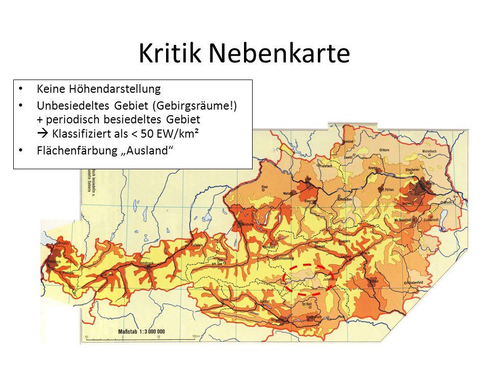 Kritik Nebenkarte Keine Höhendarstellung Unbesiedeltes Gebiet (Gebirgsräume!) + periodisch besiedeltes Gebiet  Klassifiziert als < 50 EW/km² Flächenf