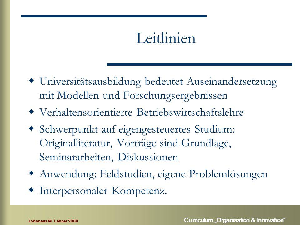 """Johannes M. Lehner 2008 Curriculum """"Organisation & Innovation"""" Leitlinien  Universitätsausbildung bedeutet Auseinandersetzung mit Modellen und Forsch"""