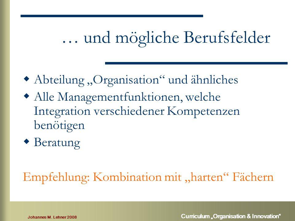 """Johannes M. Lehner 2008 Curriculum """"Organisation & Innovation"""" … und mögliche Berufsfelder  Abteilung """"Organisation"""" und ähnliches  Alle Managementf"""