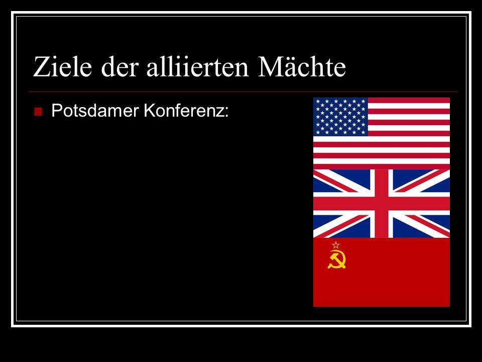Ziele der alliierten Mächte Potsdamer Konferenz:
