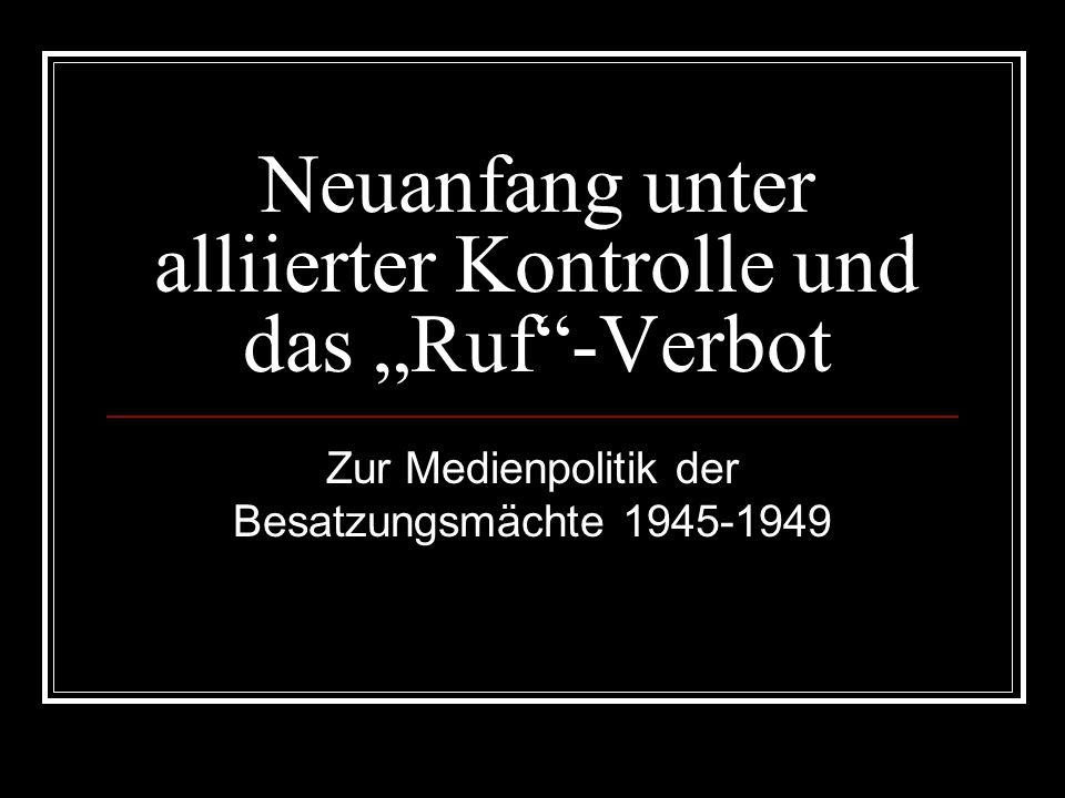 """Neuanfang unter alliierter Kontrolle und das """"Ruf""""-Verbot Zur Medienpolitik der Besatzungsmächte 1945-1949"""