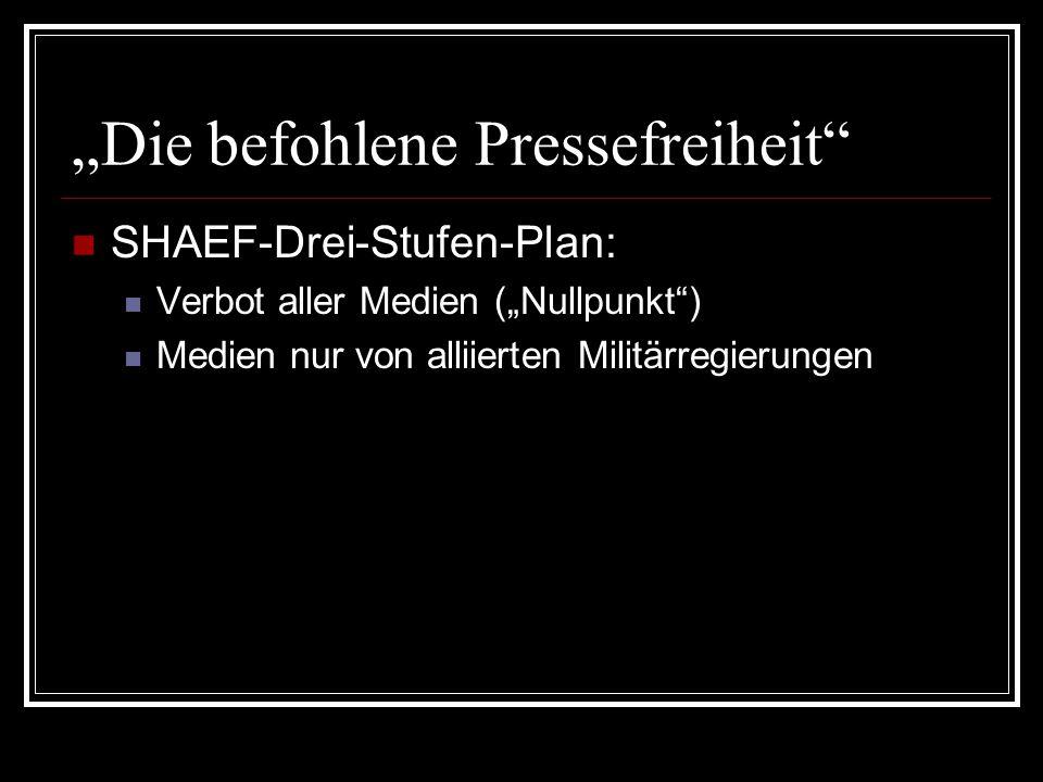 """""""Die befohlene Pressefreiheit"""" SHAEF-Drei-Stufen-Plan: Verbot aller Medien (""""Nullpunkt"""") Medien nur von alliierten Militärregierungen"""