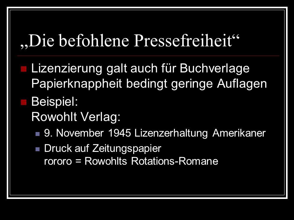 """""""Die befohlene Pressefreiheit"""" Lizenzierung galt auch für Buchverlage Papierknappheit bedingt geringe Auflagen Beispiel: Rowohlt Verlag: 9. November 1"""