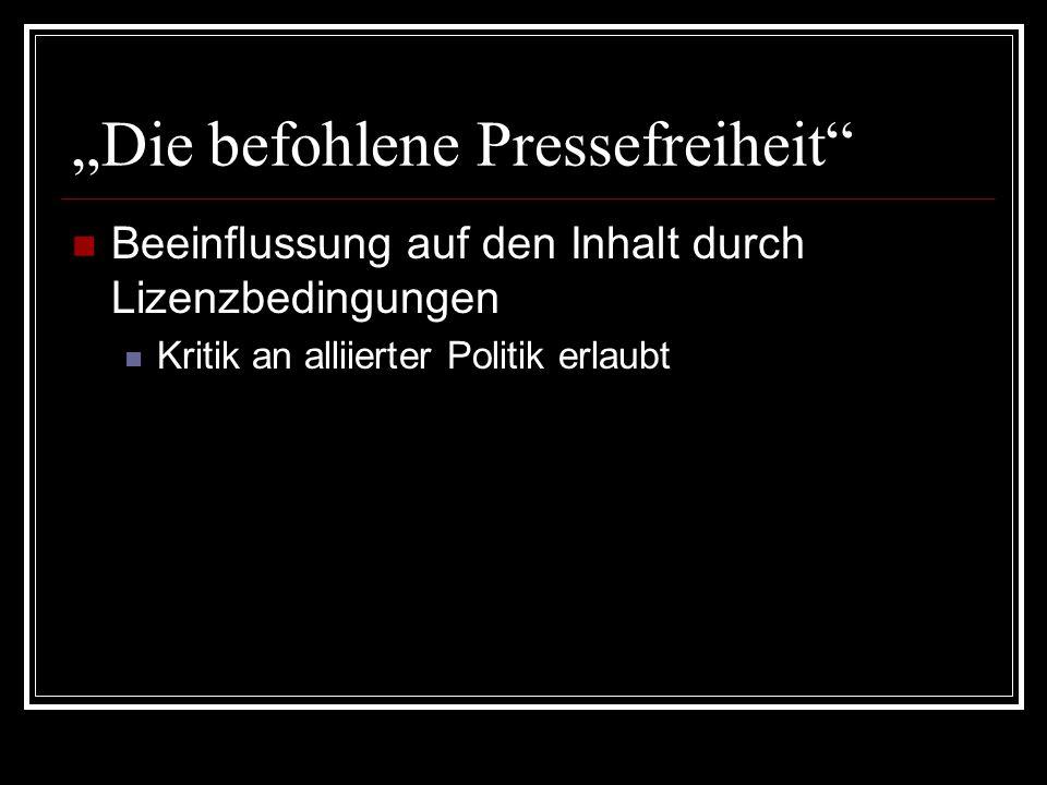 """""""Die befohlene Pressefreiheit"""" Beeinflussung auf den Inhalt durch Lizenzbedingungen Kritik an alliierter Politik erlaubt"""