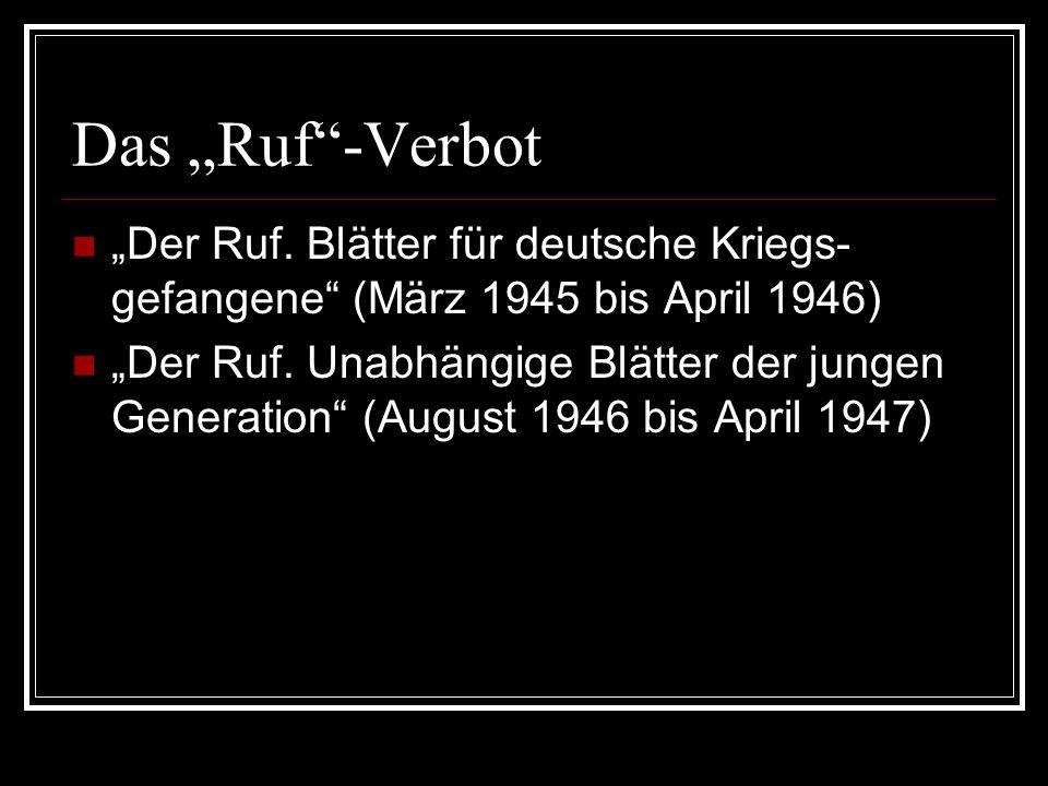 """Das """"Ruf""""-Verbot """"Der Ruf. Blätter für deutsche Kriegs- gefangene"""" (März 1945 bis April 1946) """"Der Ruf. Unabhängige Blätter der jungen Generation"""" (Au"""
