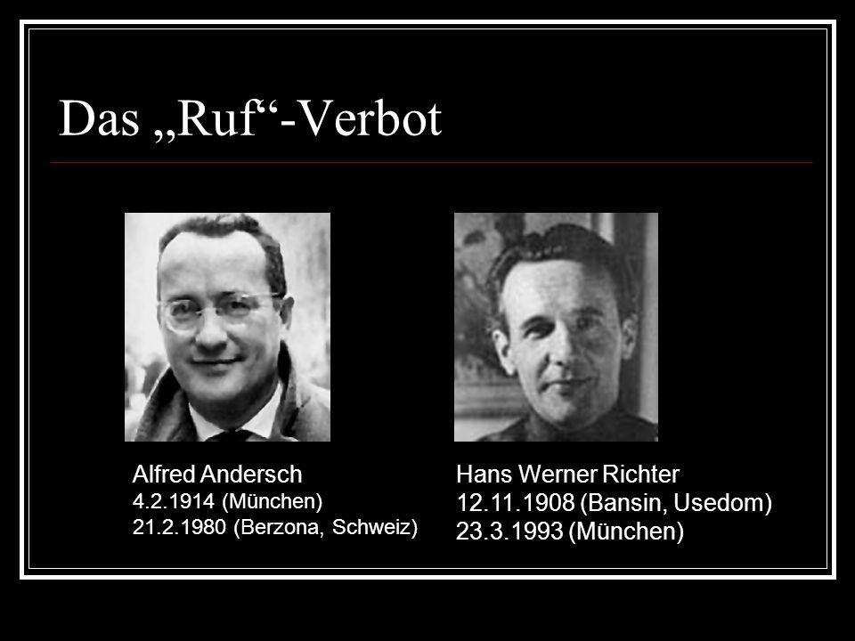 """Das """"Ruf""""-Verbot Hans Werner Richter 12.11.1908 (Bansin, Usedom) 23.3.1993 (München) Alfred Andersch 4.2.1914 (München) 21.2.1980 (Berzona, Schweiz)"""