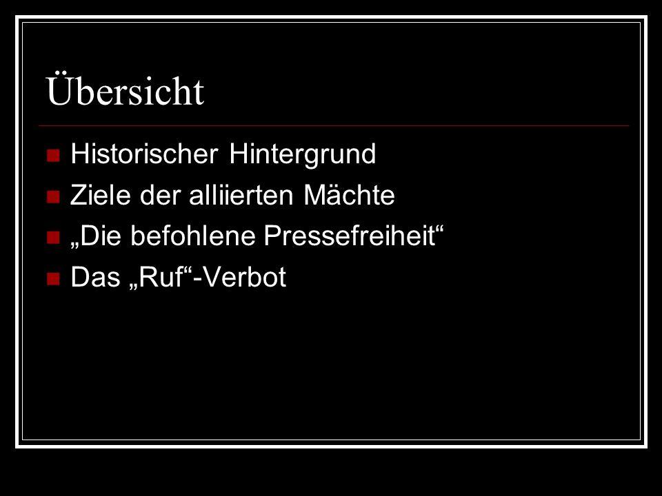 """Übersicht Historischer Hintergrund Ziele der alliierten Mächte """"Die befohlene Pressefreiheit"""" Das """"Ruf""""-Verbot"""