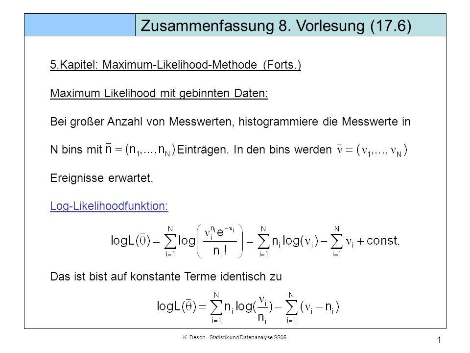 K. Desch - Statistik und Datenanalyse SS05 1 Zusammenfassung 8. Vorlesung (17.6) 5.Kapitel: Maximum-Likelihood-Methode (Forts.) Maximum Likelihood mit