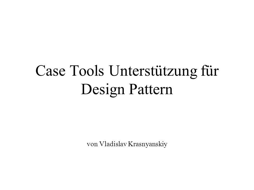 Case Tools Unterstützung für Design Pattern von Vladislav Krasnyanskiy