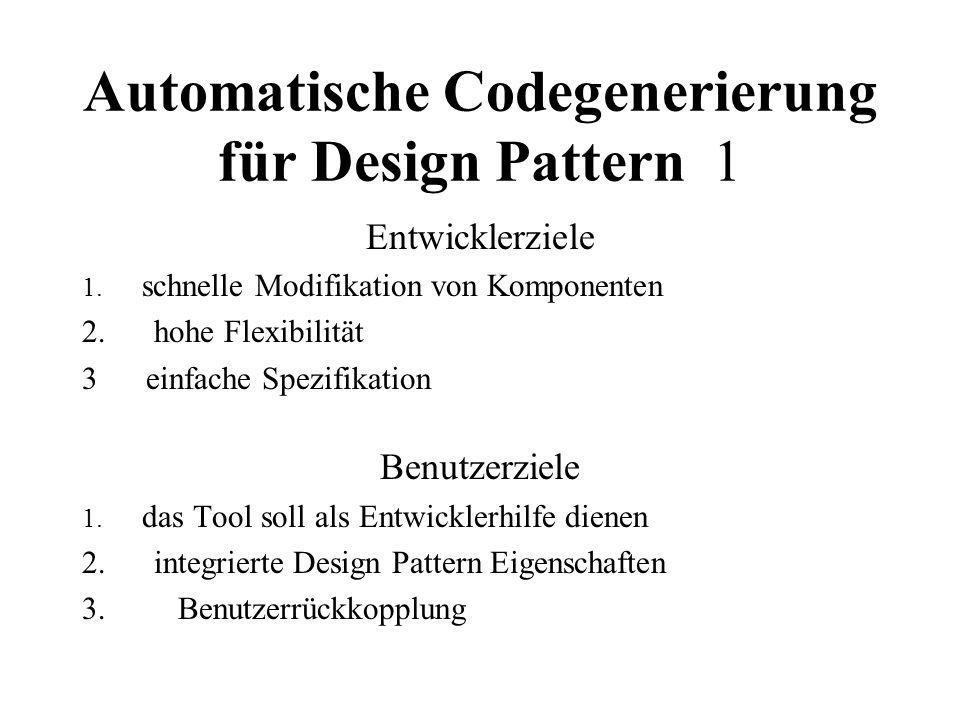 Automatische Codegenerierung für Design Pattern 1 Entwicklerziele 1. schnelle Modifikation von Komponenten 2. hohe Flexibilität 3einfache Spezifikatio