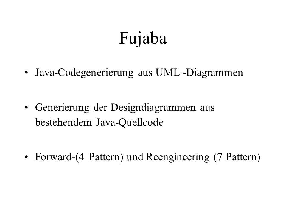 Fujaba Java-Codegenerierung aus UML -Diagrammen Generierung der Designdiagrammen aus bestehendem Java-Quellcode Forward-(4 Pattern) und Reengineering (7 Pattern)