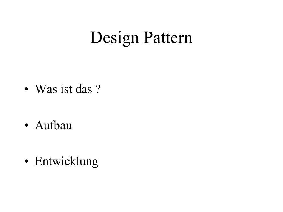 Design Pattern Was ist das ? Aufbau Entwicklung