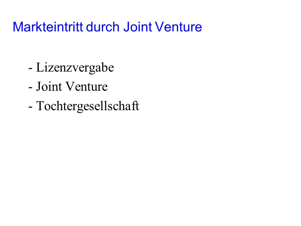 Markteintritt durch Joint Venture - Lizenzvergabe - Joint Venture - Tochtergesellschaft