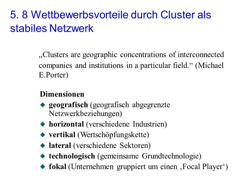 "5. 8 Wettbewerbsvorteile durch Cluster als stabiles Netzwerk ""Clusters are geographic concentrations of interconnected companies and institutions in a"