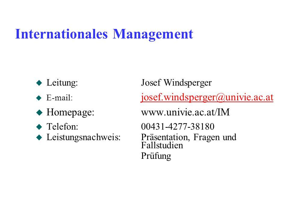 Internationales Management u Leitung:Josef Windsperger u E-mail: josef.windsperger@univie.ac.at josef.windsperger@univie.ac.at u Homepage:www.univie.a
