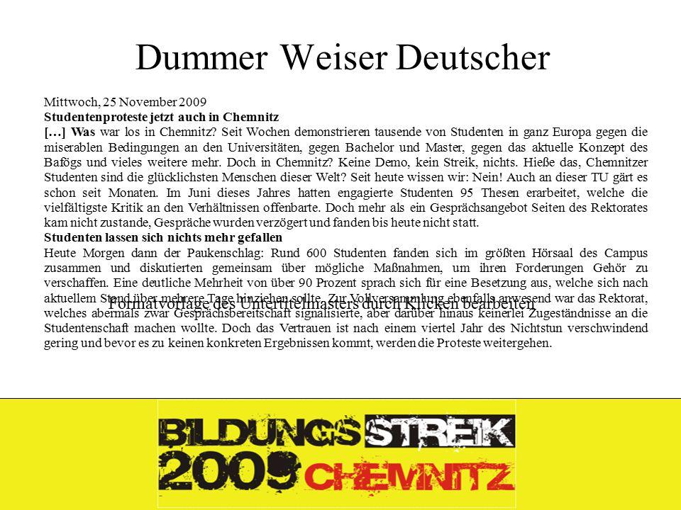 Formatvorlage des Untertitelmasters durch Klicken bearbeiten 26.11.09 Dummer Weiser Deutscher Mittwoch, 25 November 2009 Studentenproteste jetzt auch in Chemnitz […] Was war los in Chemnitz.
