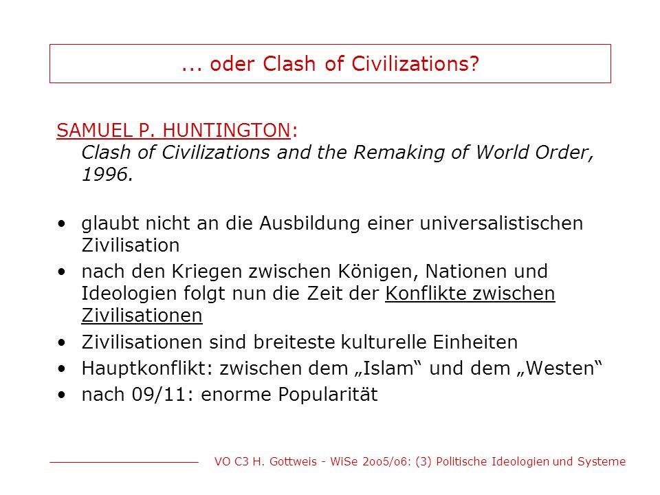 VO C3 H. Gottweis - WiSe 2oo 5 /o 6 : (3) Politische Ideologien und Systeme... oder Clash of Civilizations? SAMUEL P. HUNTINGTON: Clash of Civilizatio