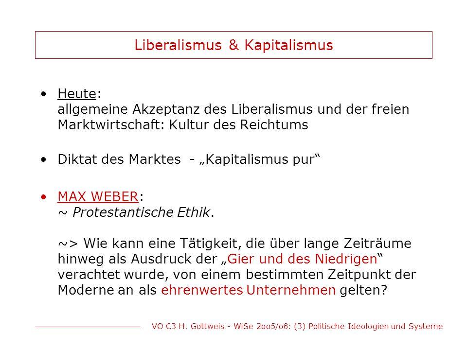 VO C3 H. Gottweis - WiSe 2oo 5 /o 6 : (3) Politische Ideologien und Systeme Liberalismus & Kapitalismus Heute: allgemeine Akzeptanz des Liberalismus u