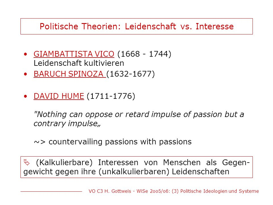 VO C3 H. Gottweis - WiSe 2oo 5 /o 6 : (3) Politische Ideologien und Systeme Politische Theorien: Leidenschaft vs. Interesse GIAMBATTISTA VICO (1668 -