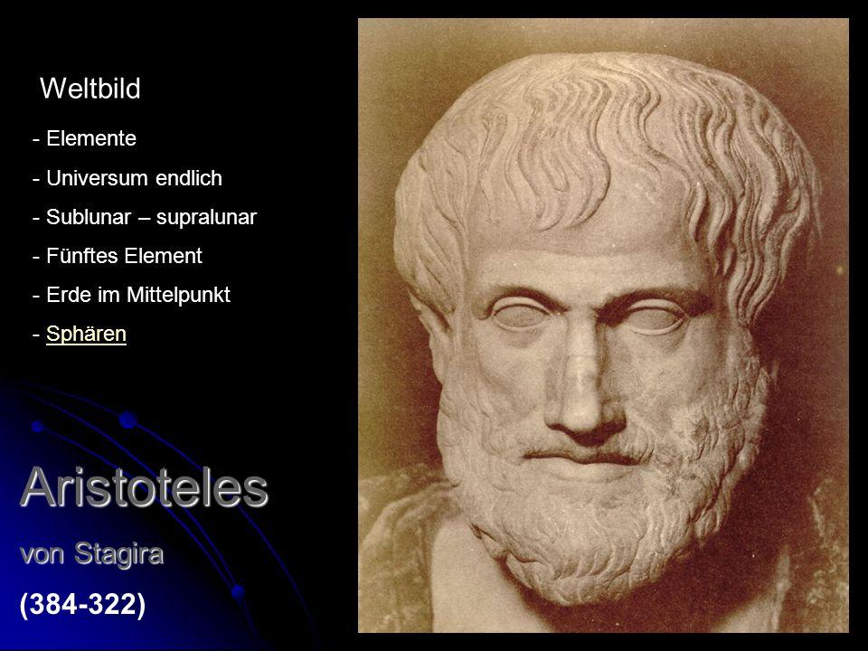 Aristoteles von Stagira (384-322) - Elemente - Universum endlich - Sublunar – supralunar - Fünftes Element - Erde im Mittelpunkt - SphärenSphären Welt