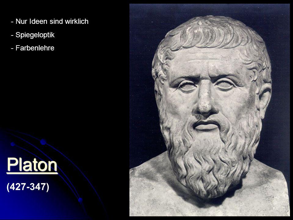 Platon (427-347) - Nur Ideen sind wirklich - Spiegeloptik - Farbenlehre