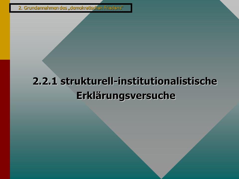 """2. Grundannahmen des """"demokratischen Friedens"""" 2.2.1 strukturell-institutionalistische Erklärungsversuche"""
