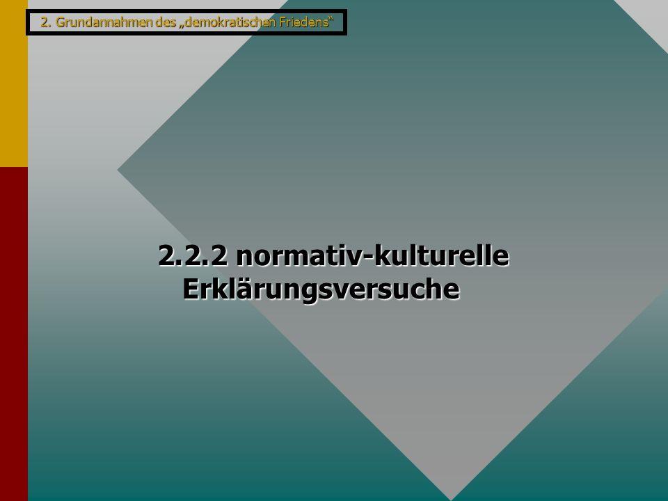 """2. Grundannahmen des """"demokratischen Friedens"""" 2.2.2 normativ-kulturelle Erklärungsversuche"""
