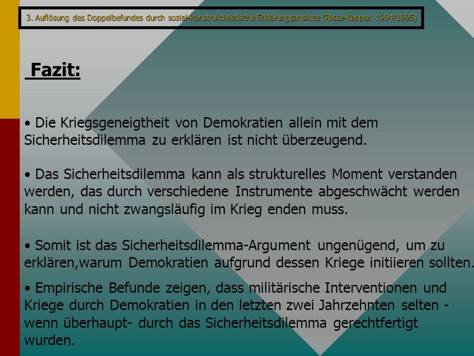 3. Auflösung des Doppelbefundes durch sozial-konstruktivistische Erklärungsansätze (Risse-Kappen 1994/1995) Fazit: Die Kriegsgeneigtheit von Demokrati