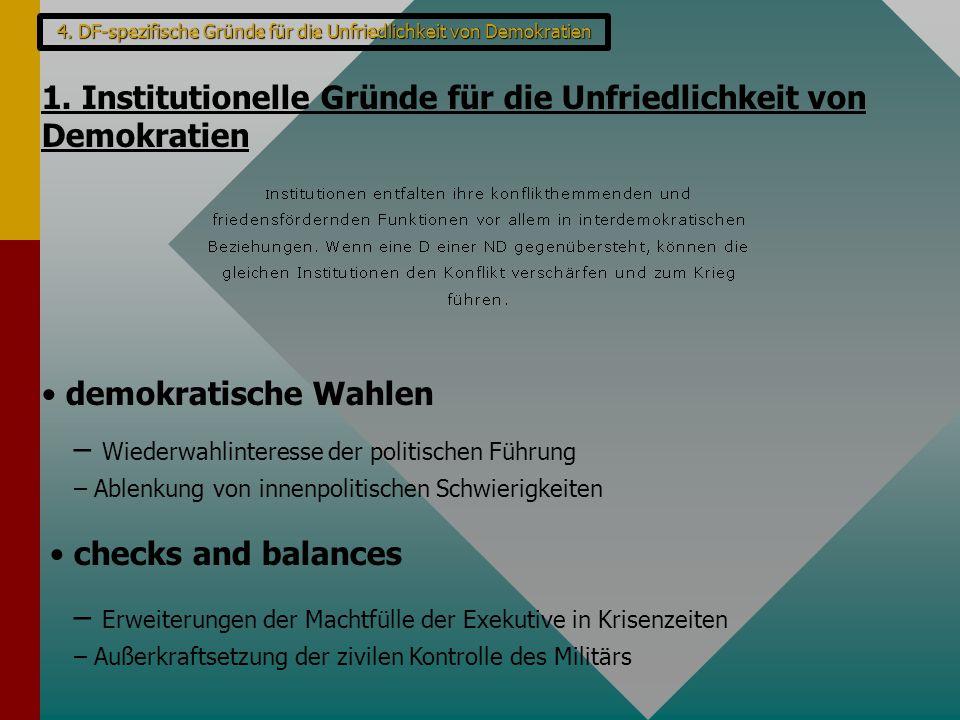 4. DF-spezifische Gründe für die Unfriedlichkeit von Demokratien 1. Institutionelle Gründe für die Unfriedlichkeit von Demokratien demokratische Wahle