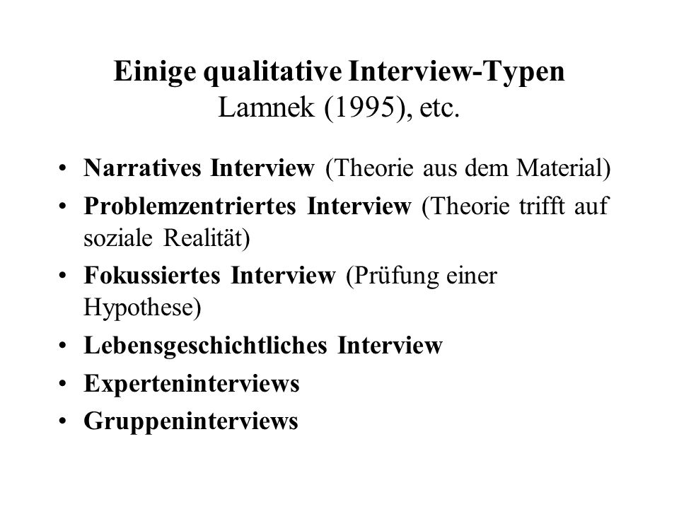 Einige qualitative Interview-Typen Lamnek (1995), etc.