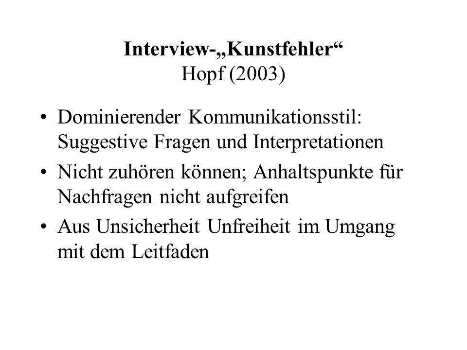 """Interview-""""Kunstfehler Hopf (2003) Dominierender Kommunikationsstil: Suggestive Fragen und Interpretationen Nicht zuhören können; Anhaltspunkte für Nachfragen nicht aufgreifen Aus Unsicherheit Unfreiheit im Umgang mit dem Leitfaden"""