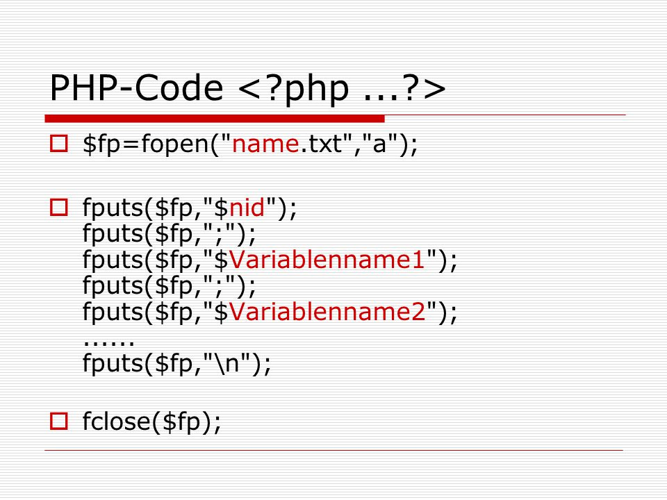 PHP-Code  $fp=fopen( name.txt , a );  fputs($fp, $nid ); fputs($fp, ; ); fputs($fp, $Variablenname1 ); fputs($fp, ; ); fputs($fp, $Variablenname2 );......
