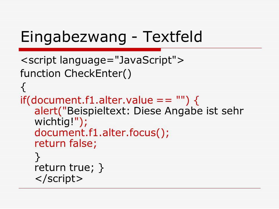 Eingabezwang - Radios function CheckEnter() { If ((document.f1.geschl[0].checked!=true) &&(document.f1.geschl[1].checked!=true)) { alert( Diese Angabe ist wichtig! ); document.f1.geschl[0].focus(); return false; } return true; }
