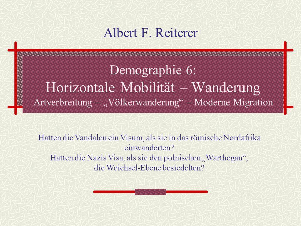 """Demographie 6: Horizontale Mobilität – Wanderung Artverbreitung – """"Völkerwanderung"""" – Moderne Migration Albert F. Reiterer Hatten die Vandalen ein Vis"""