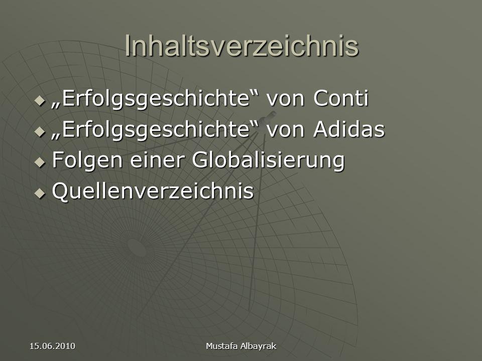 """15.06.2010 Mustafa Albayrak Inhaltsverzeichnis  """"Erfolgsgeschichte von Conti  """"Erfolgsgeschichte von Adidas  Folgen einer Globalisierung  Quellenverzeichnis"""